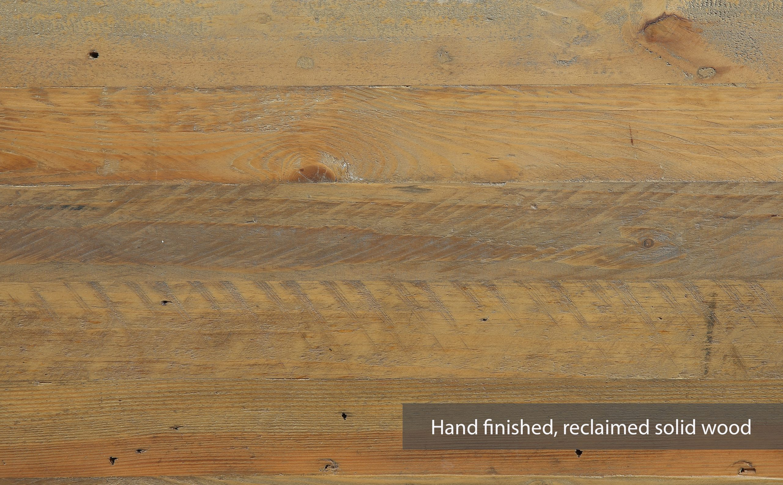 hand-finished, reclaimed solid wood